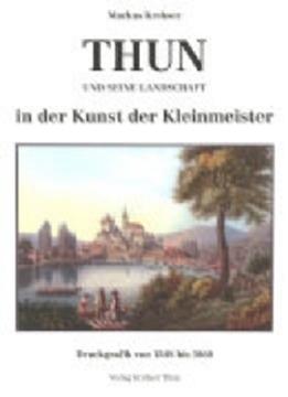 Bild von Markus Krebser: Thun und seine Landschaft in der Kunst der Kleinmeister